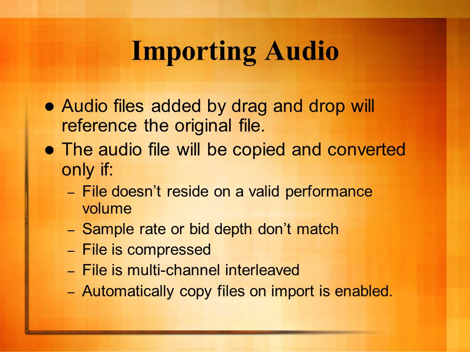 Importing Audio Audio files added by drag and drop will reference the original file.