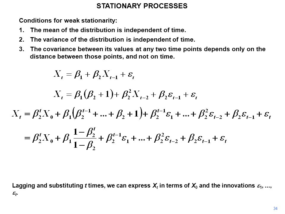 34 STATIONARY PROCESSES Conditions for weak stationarity: 1.The mean of the distribution is independent of time.
