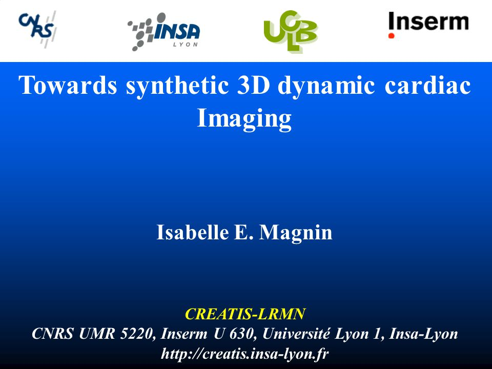CREATIS - LRMN Medical Imaging Center – Lyon CREATIS - LRMN Medical Imaging Center – Lyon http://creatis.insa-lyon.fr 180 people (65 Ph D students) 180 people (65 Ph D students) Doua Campus Est Hospital ESRF, Grenoble LRMN