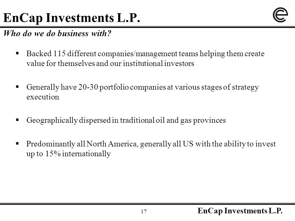 EnCap Investments L.P. 17 EnCap Investments L.P.  Backed 115 different companies/management teams helping them create value for themselves and our in
