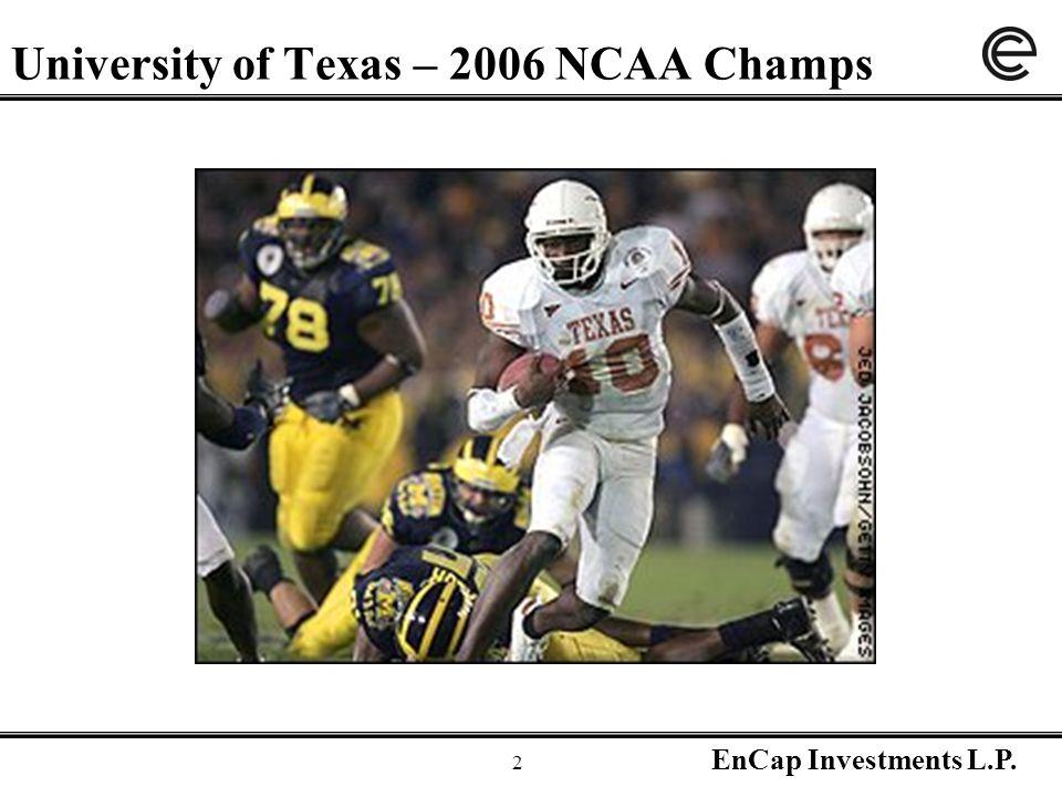 EnCap Investments L.P. 2 University of Texas – 2006 NCAA Champs