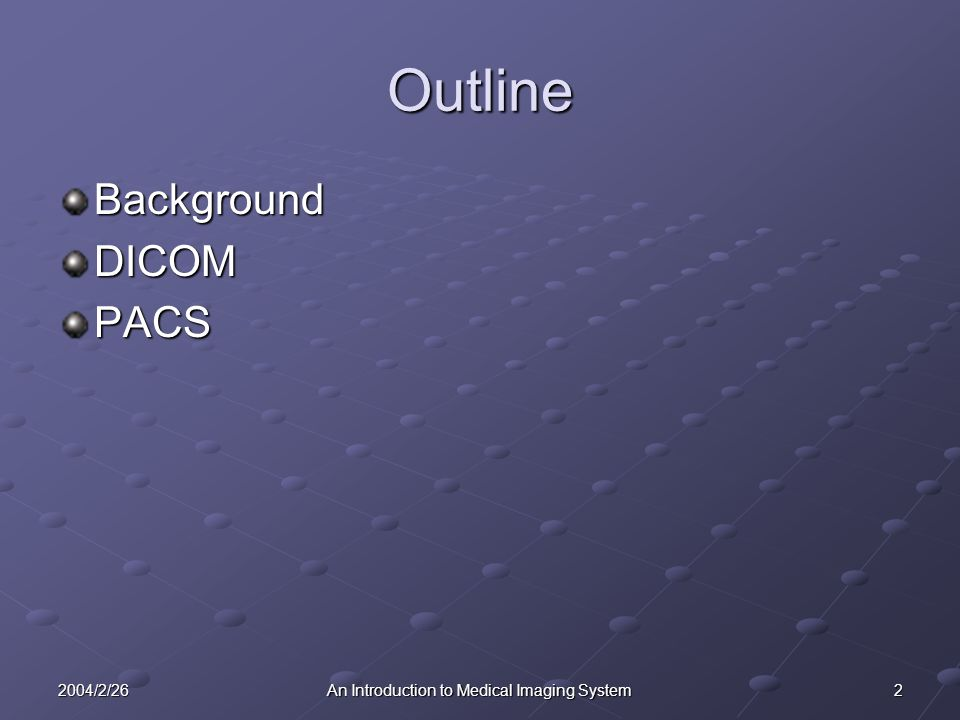 22004/2/26An Introduction to Medical Imaging System Outline BackgroundDICOMPACS
