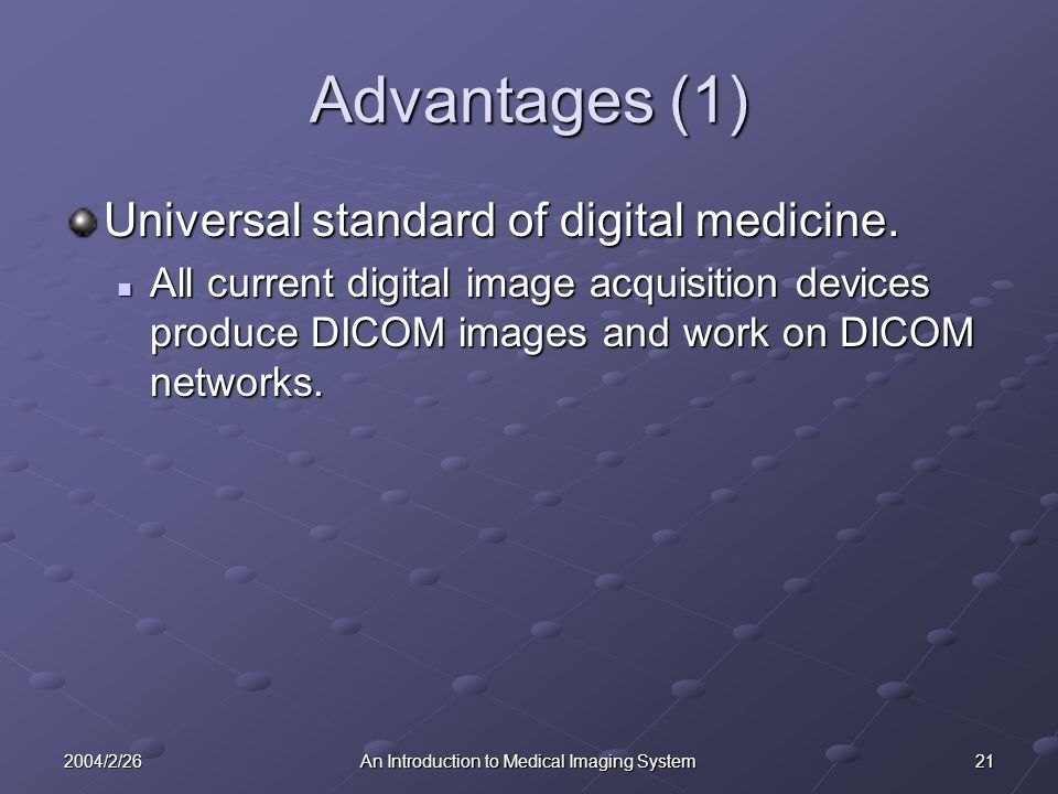 212004/2/26An Introduction to Medical Imaging System Advantages (1) Universal standard of digital medicine.