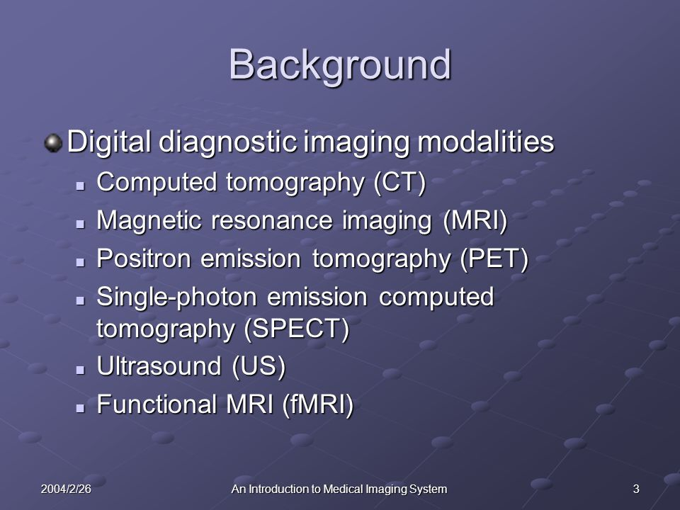 242004/2/26An Introduction to Medical Imaging System Advantages (4) Complete encoding of medical data.