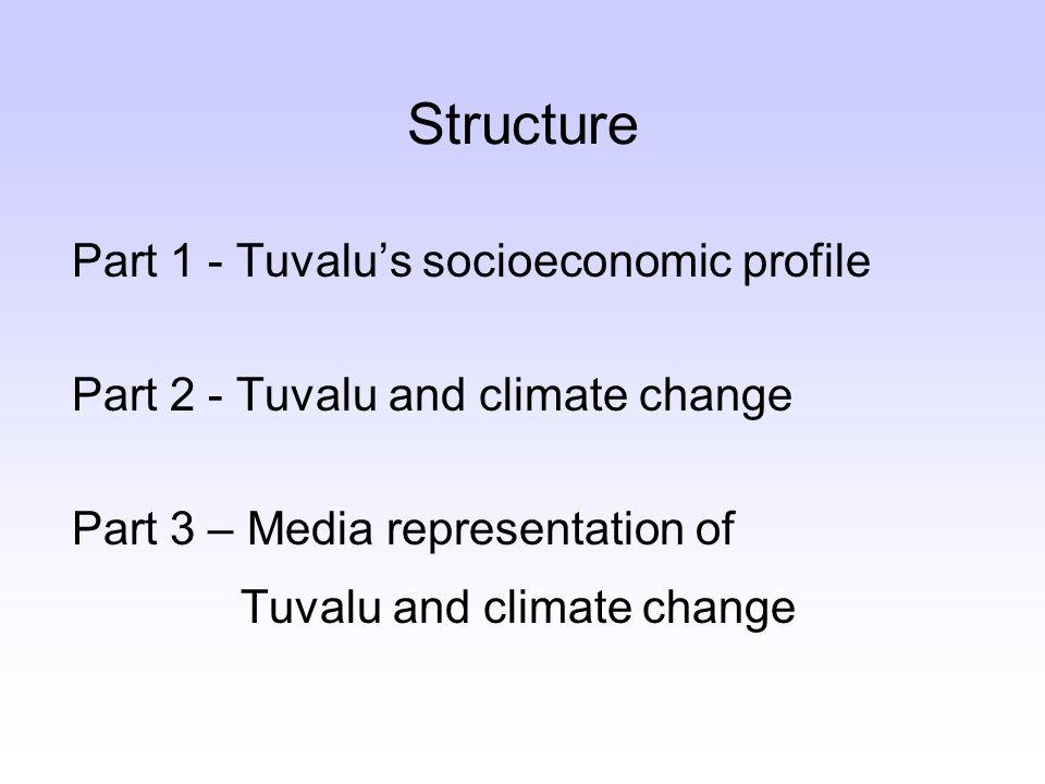 Part 1 - Tuvalu's socioeconomic profile Part 2 - Tuvalu and climate change Part 3 – Media representation of Tuvalu and climate change Structure