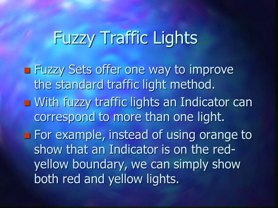 Advantages of Fuzzy n Fuzzy traffic lights are continuous, we can switch between colours gradually to achieve higher resolution.