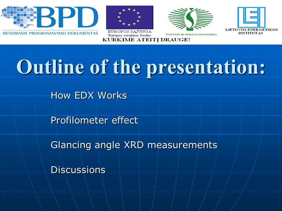 Outline of the presentation: How EDX Works Profilometer effect Glancing angle XRD measurements Discussions