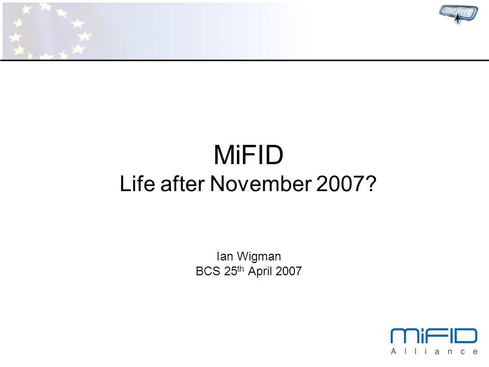 MiFID Life after November 2007? Ian Wigman BCS 25 th April 2007
