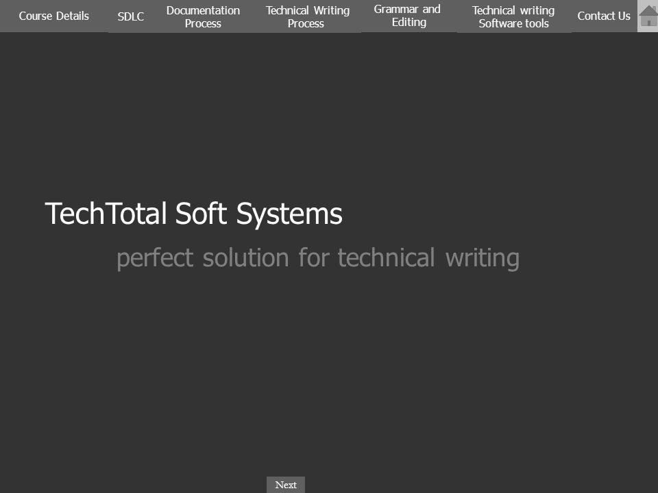 NextPreviousNextPrevious TechTotal Soft Systems Click on the picture to view the details SDLC Documentation Process Course Details Technical Writing Process Contact Us Technical writing Software tools Grammar and Editing