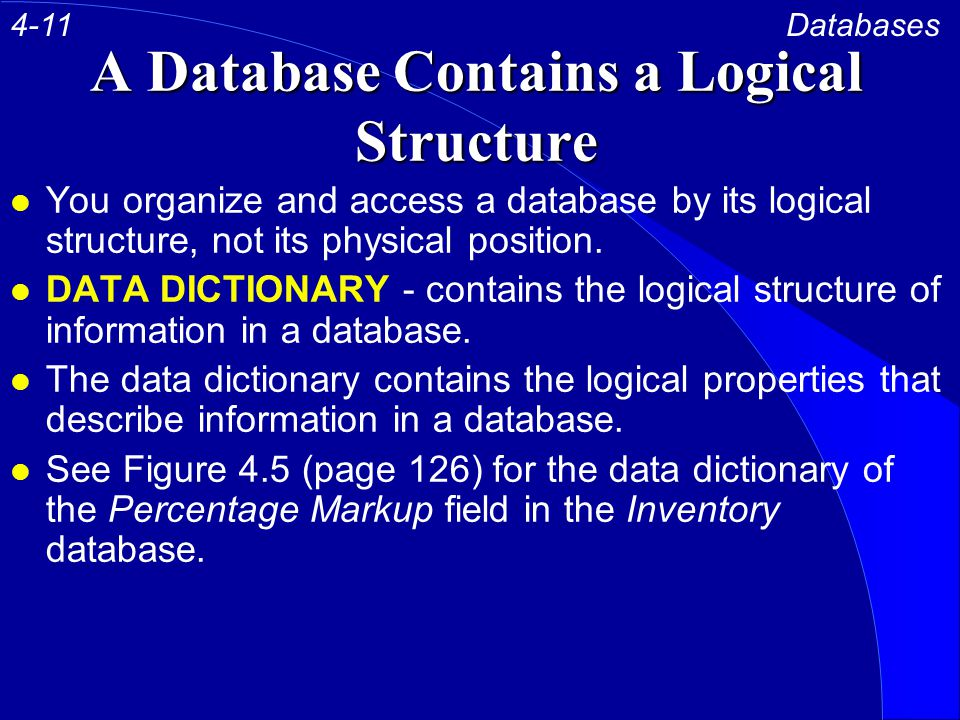 A Database Contains a Logical Structure l You organize and access a database by its logical structure, not its physical position.