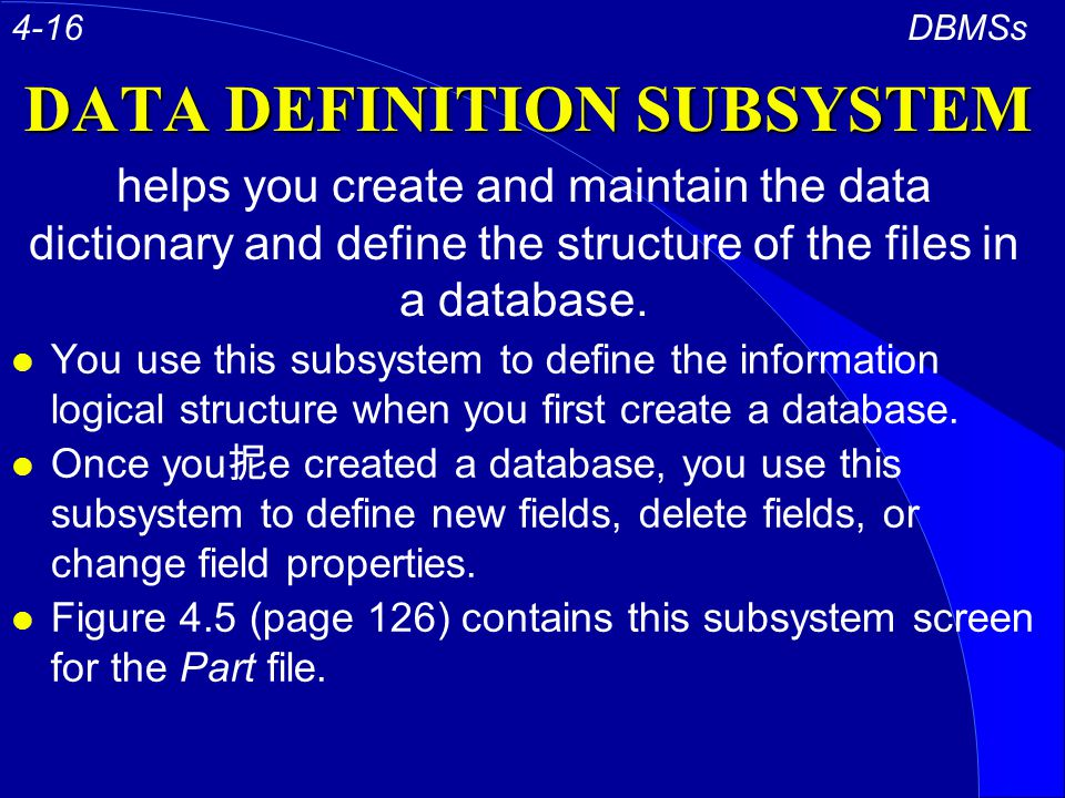 DATA DEFINITION SUBSYSTEM l You use this subsystem to define the information logical structure when you first create a database.