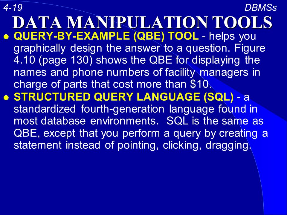 DATA MANIPULATION TOOLS l QUERY-BY-EXAMPLE (QBE) TOOL - helps you graphically design the answer to a question.