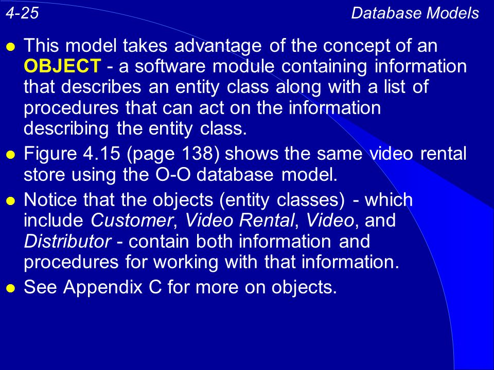l This model takes advantage of the concept of an OBJECT - a software module containing information that describes an entity class along with a list of procedures that can act on the information describing the entity class.