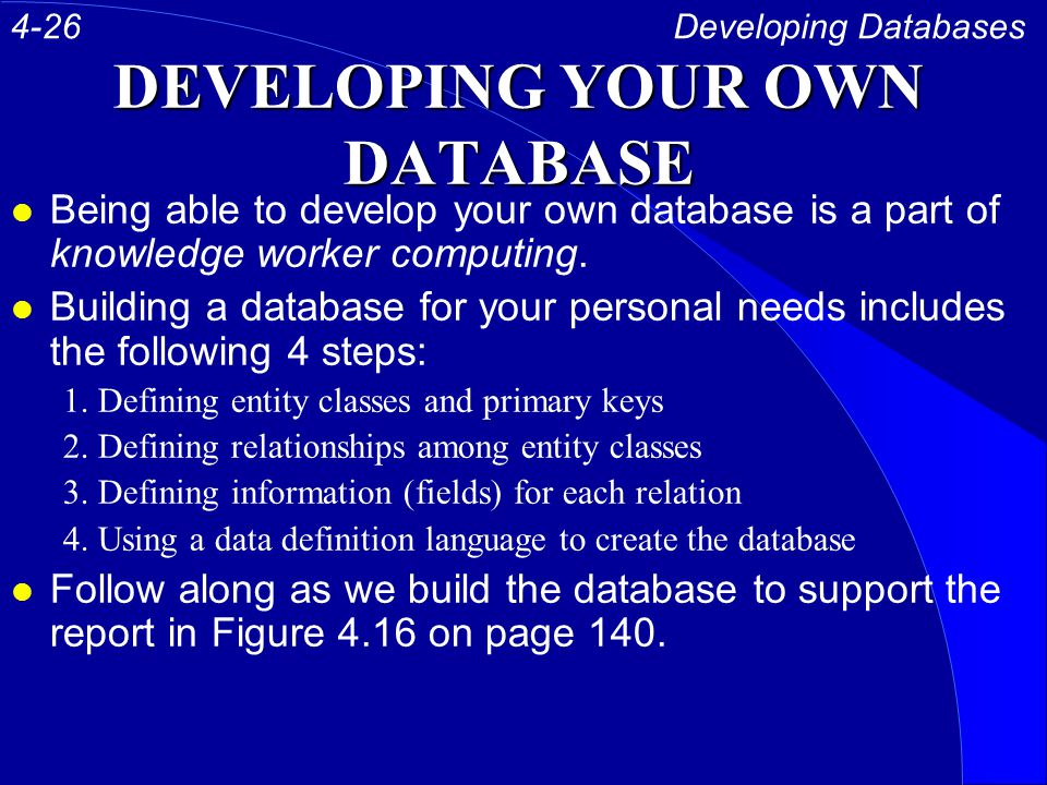 DEVELOPING YOUR OWN DATABASE l Being able to develop your own database is a part of knowledge worker computing.