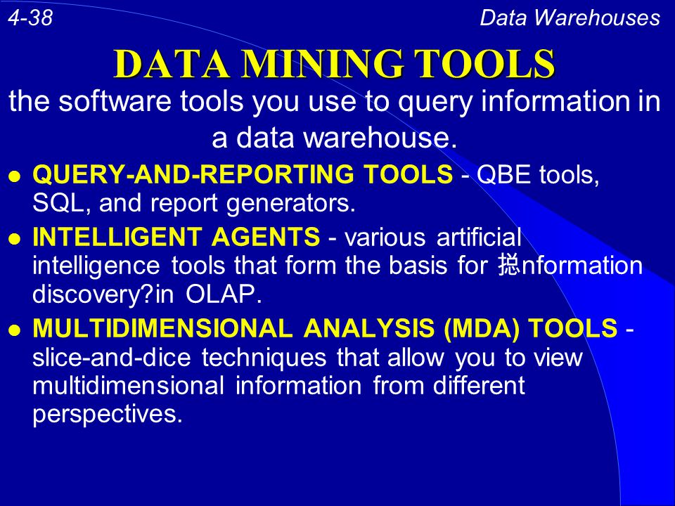 DATA MINING TOOLS l QUERY-AND-REPORTING TOOLS - QBE tools, SQL, and report generators.