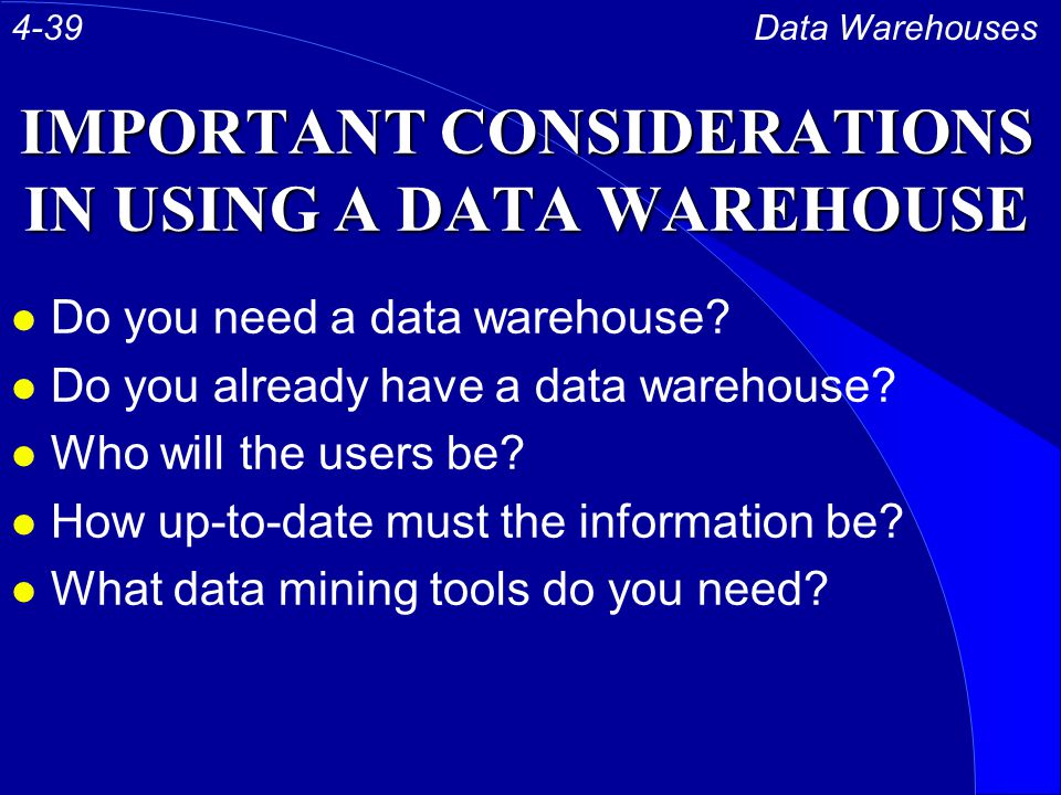 IMPORTANT CONSIDERATIONS IN USING A DATA WAREHOUSE l Do you need a data warehouse.