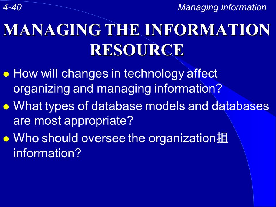 MANAGING THE INFORMATION RESOURCE l How will changes in technology affect organizing and managing information.