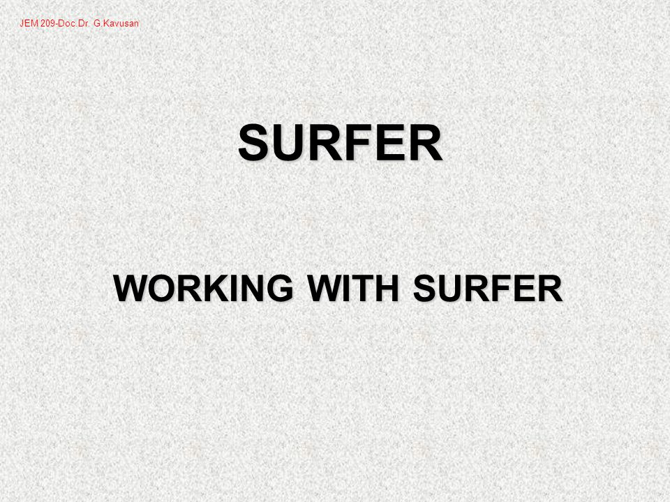 SURFER WORKING WITH SURFER JEM 209-Doc.Dr. G.Kavusan
