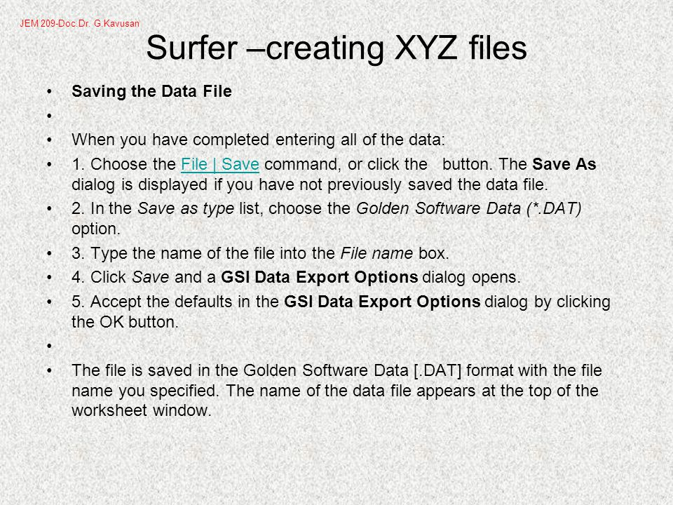Surfer –creating XYZ files Saving the Data File When you have completed entering all of the data: 1.