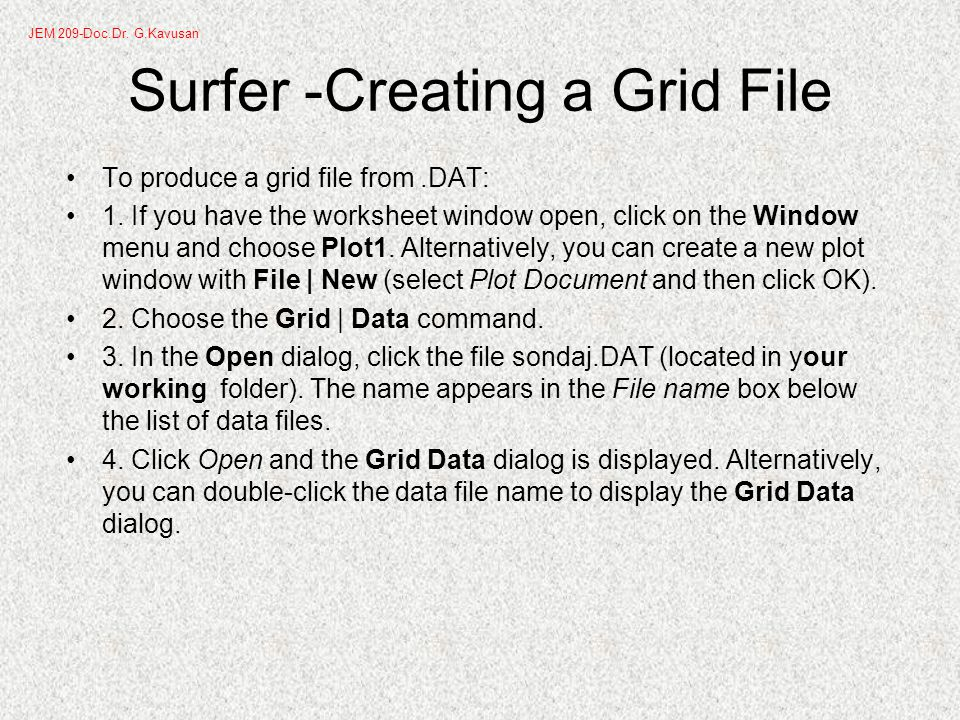 Surfer -Creating a Grid File To produce a grid file from.DAT: 1.