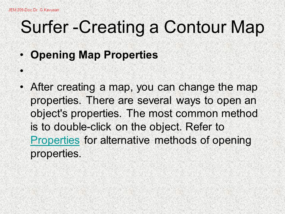 Surfer -Creating a Contour Map Opening Map Properties After creating a map, you can change the map properties.