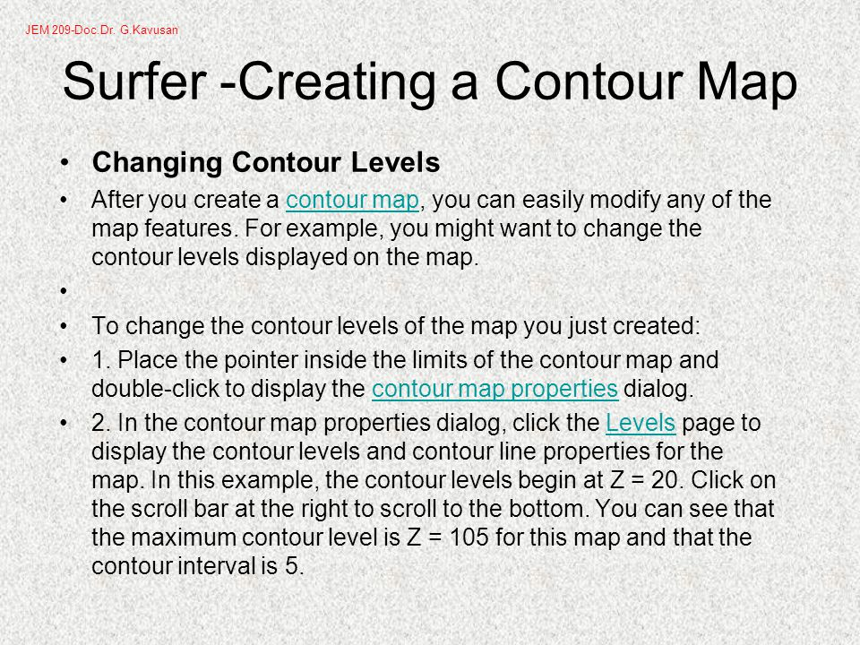 Surfer -Creating a Contour Map Changing Contour Levels After you create a contour map, you can easily modify any of the map features.
