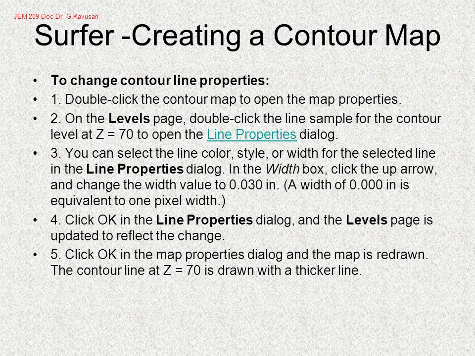 To change contour line properties: 1. Double-click the contour map to open the map properties.