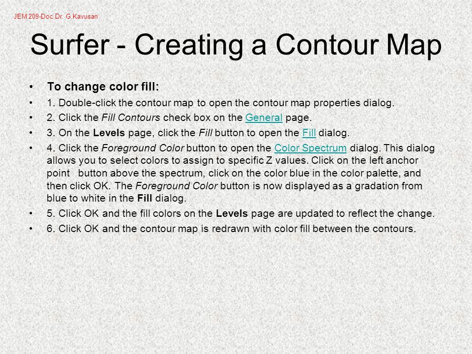 Surfer - Creating a Contour Map To change color fill: 1.