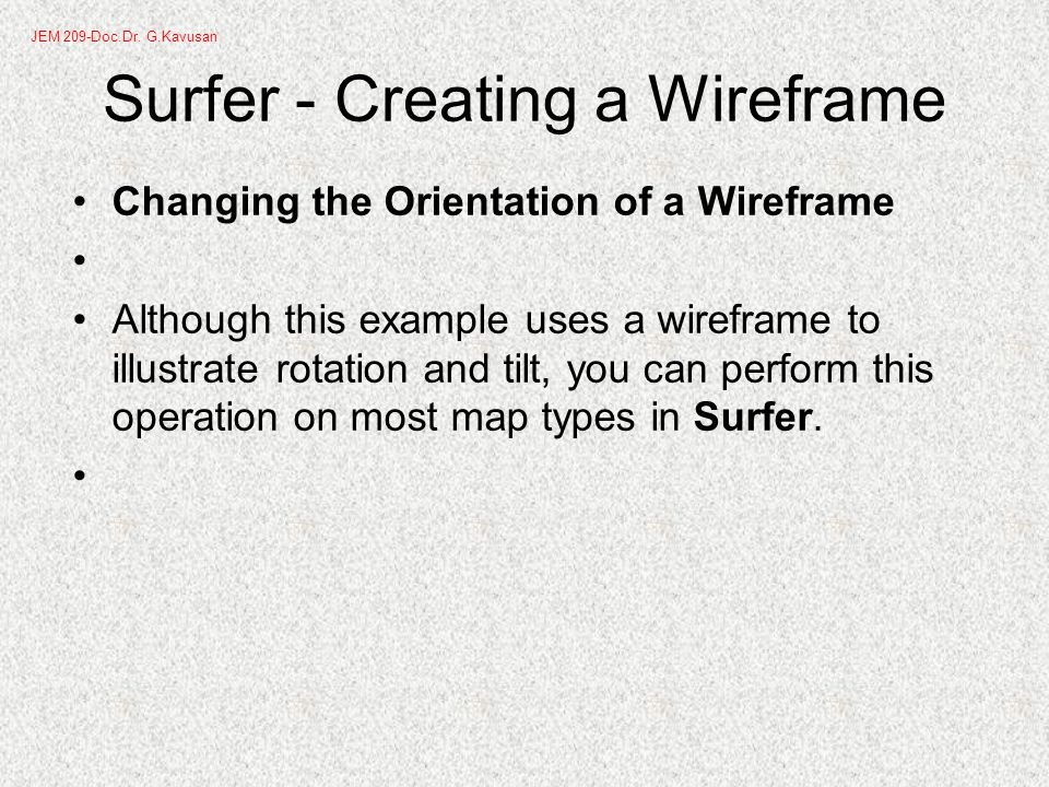 Surfer - Creating a Wireframe Changing the Orientation of a Wireframe Although this example uses a wireframe to illustrate rotation and tilt, you can perform this operation on most map types in Surfer.