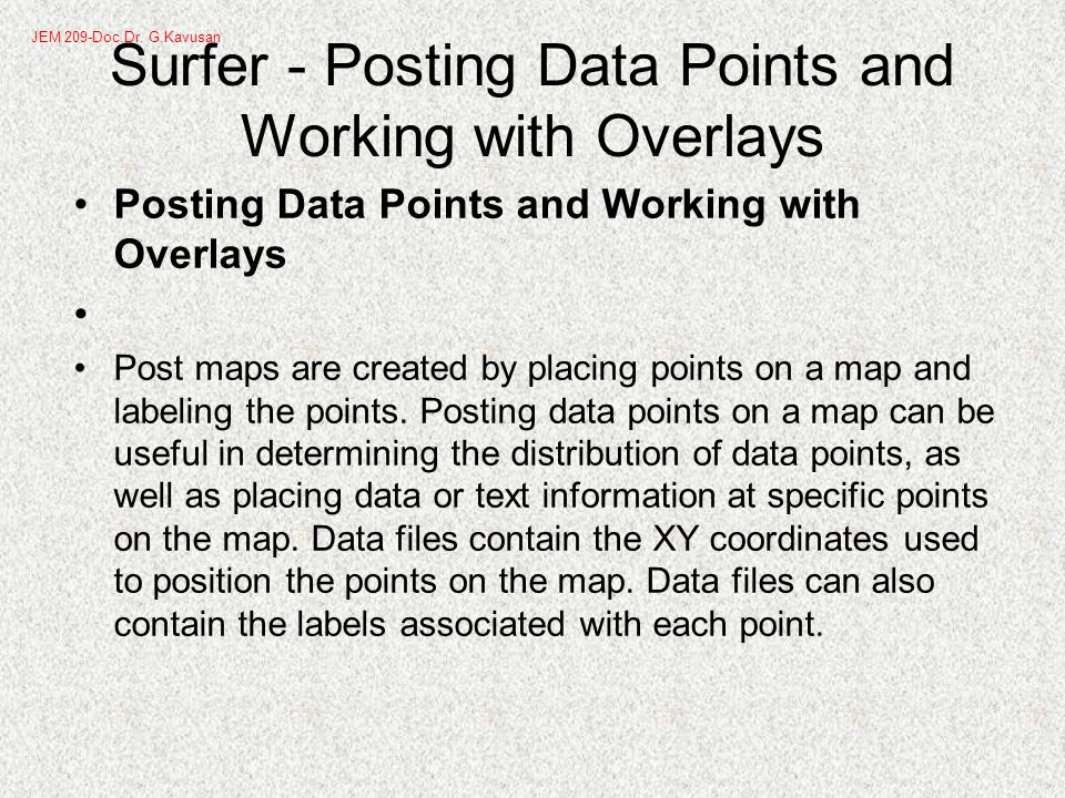 Surfer - Posting Data Points and Working with Overlays Posting Data Points and Working with Overlays Post maps are created by placing points on a map and labeling the points.