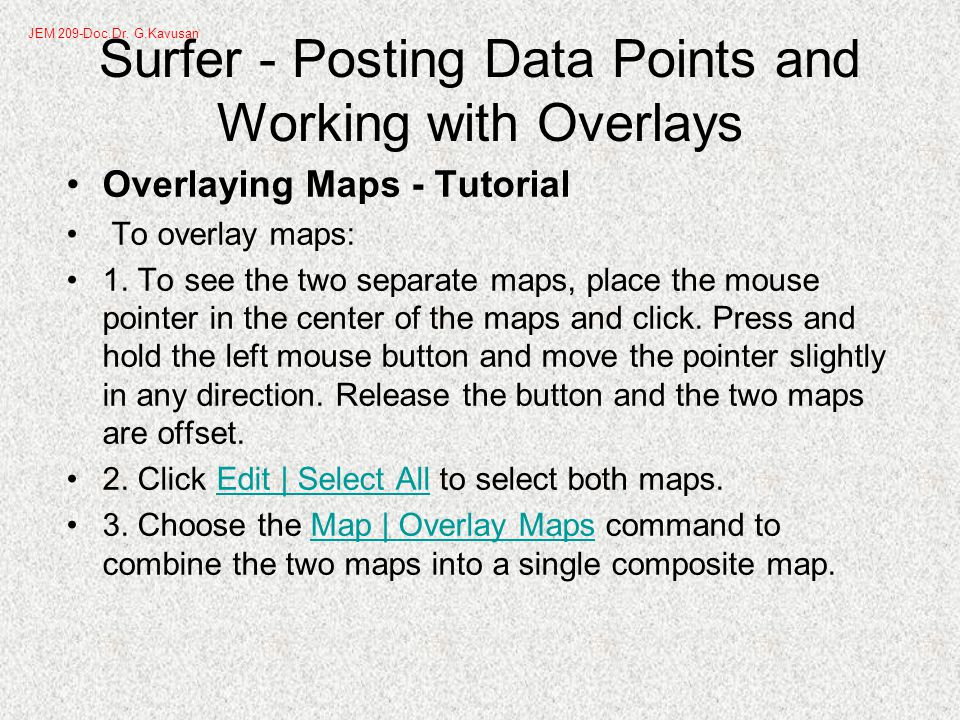 Surfer - Posting Data Points and Working with Overlays Overlaying Maps - Tutorial To overlay maps: 1.