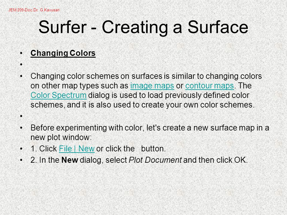 Surfer - Creating a Surface Changing Colors Changing color schemes on surfaces is similar to changing colors on other map types such as image maps or contour maps.