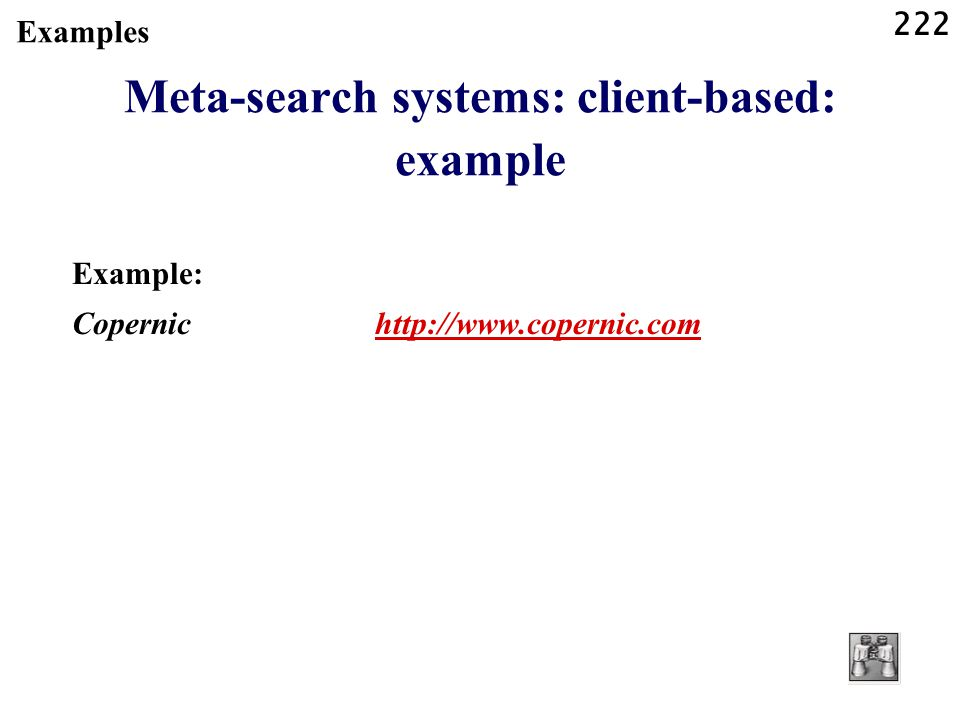 222 Examples Meta-search systems: client-based: example Example: Copernic http://www.copernic.comhttp://www.copernic.com