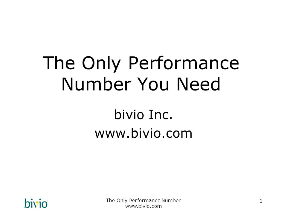 The Only Performance Number www.bivio.com 1 The Only Performance Number You Need bivio Inc.