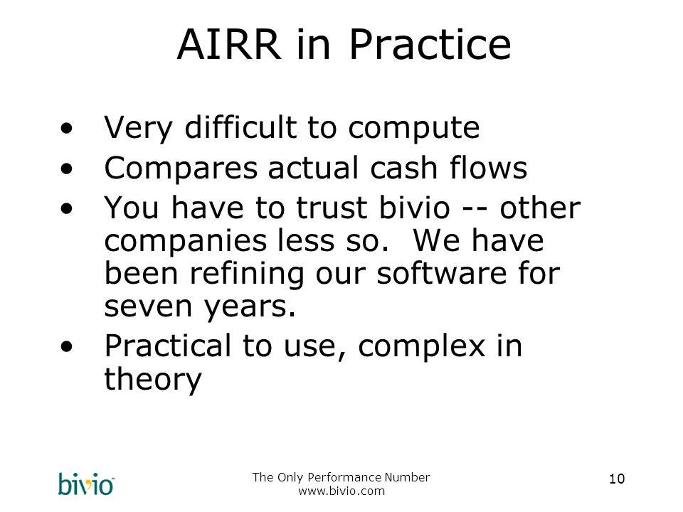 The Only Performance Number www.bivio.com 10 AIRR in Practice Very difficult to compute Compares actual cash flows You have to trust bivio -- other co
