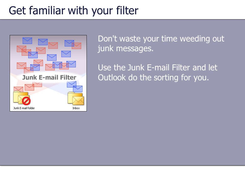 Don t waste your time weeding out junk messages.