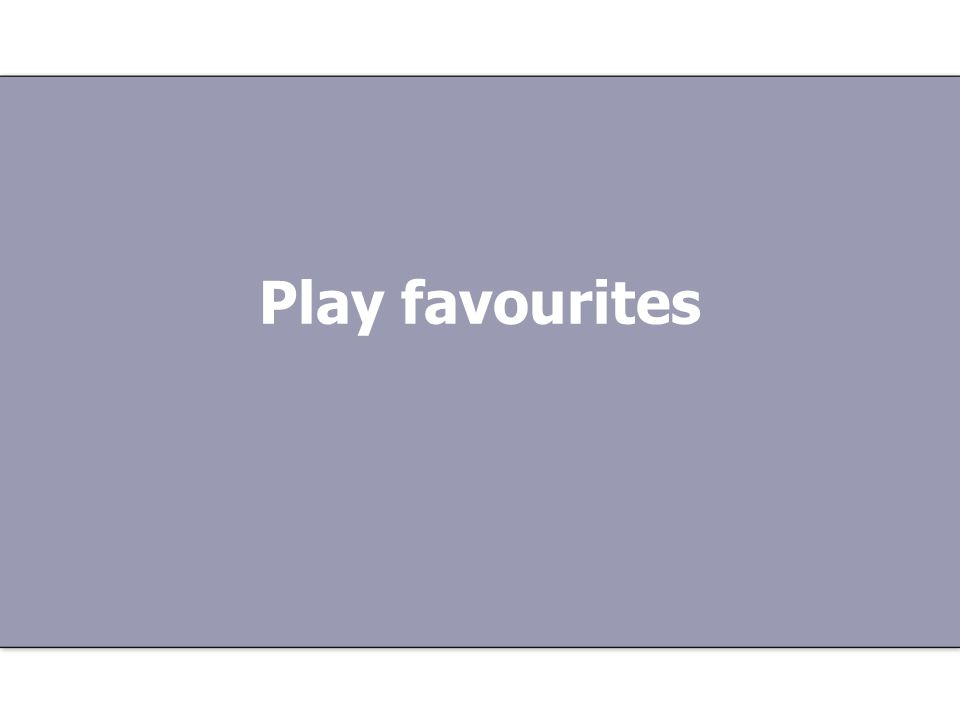 Play favourites