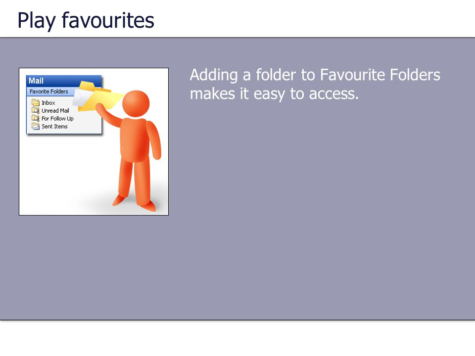 Adding a folder to Favourite Folders makes it easy to access.