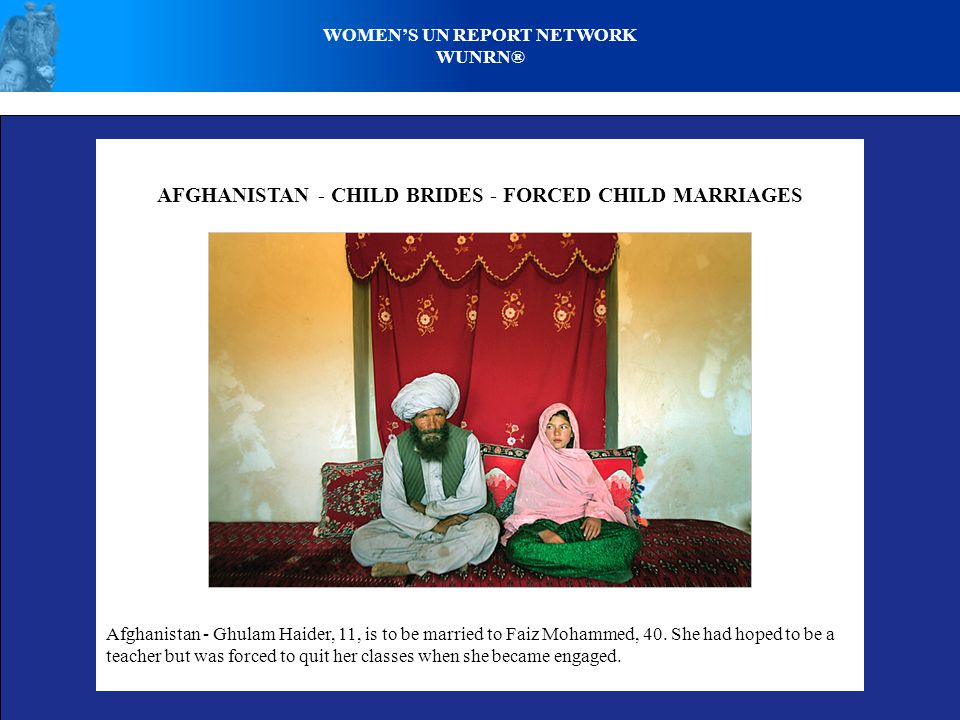 AFGHANISTAN - CHILD BRIDES - FORCED CHILD MARRIAGES Afghanistan - Ghulam Haider, 11, is to be married to Faiz Mohammed, 40.