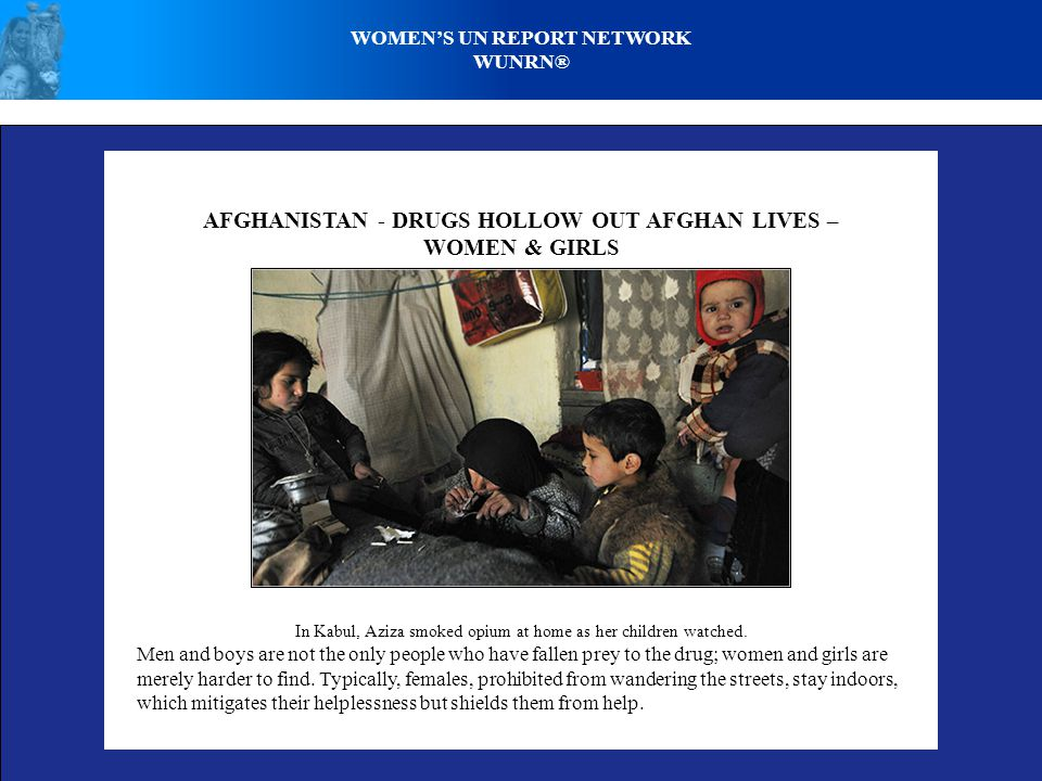AFGHANISTAN - DRUGS HOLLOW OUT AFGHAN LIVES – WOMEN & GIRLS In Kabul, Aziza smoked opium at home as her children watched.