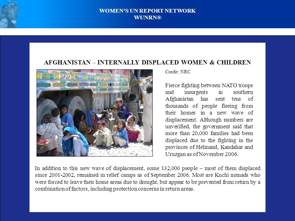 AFGHANISTAN - INTERNALLY DISPLACED WOMEN & CHILDREN Credit: NRC Fierce fighting between NATO troops and insurgents in southern Afghanistan has sent tens of thousands of people fleeing from their homes in a new wave of displacement.