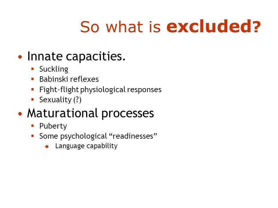 So what is excluded . Innate capacities.