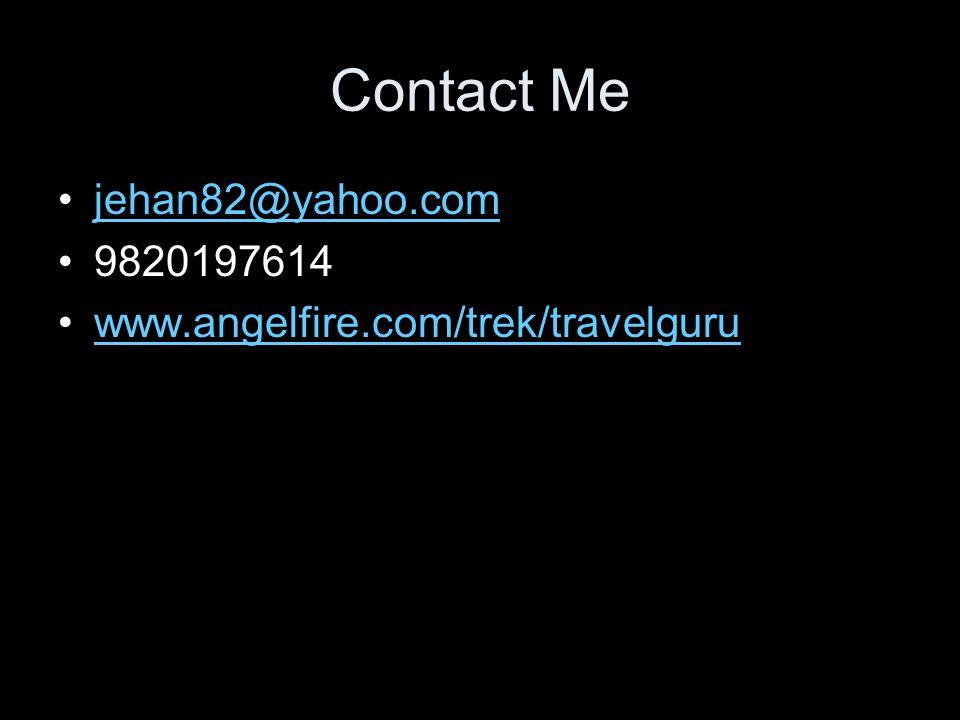 Contact Me jehan82@yahoo.com 9820197614 www.angelfire.com/trek/travelguru