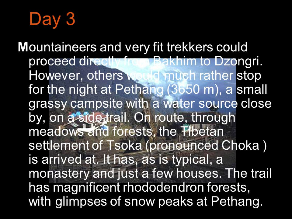 Day 3 Mountaineers and very fit trekkers could proceed directly from Bakhim to Dzongri.