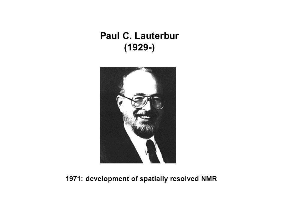 Paul C. Lauterbur (1929-) 1971: development of spatially resolved NMR