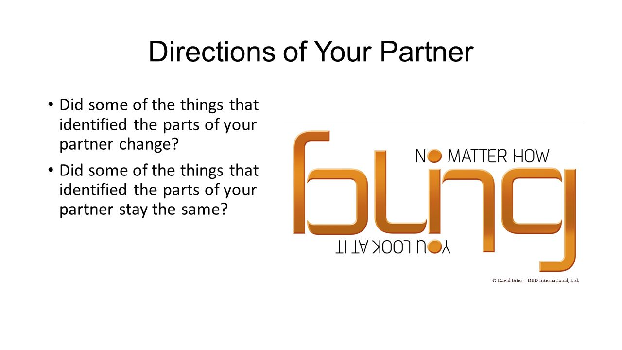 Directions of Your Partner Did some of the things that identified the parts of your partner change.