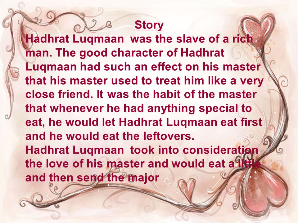 Story Hadhrat Luqmaan was the slave of a rich man.
