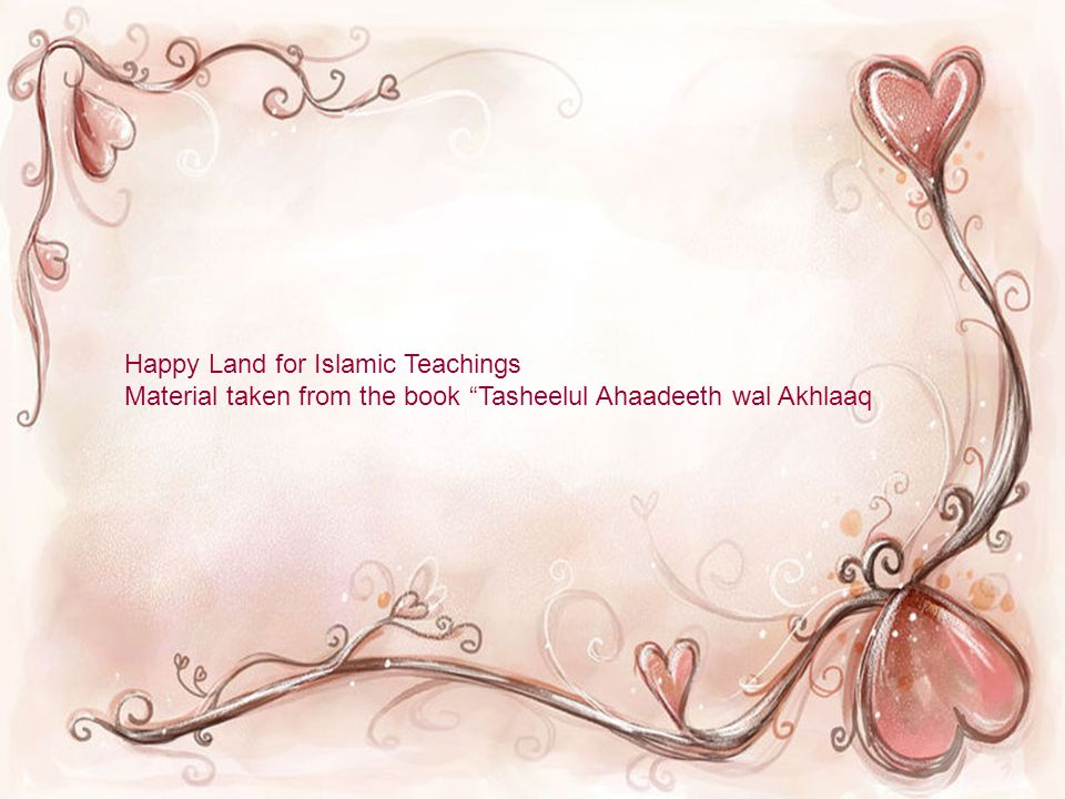 Happy Land for Islamic Teachings Material taken from the book Tasheelul Ahaadeeth wal Akhlaaq