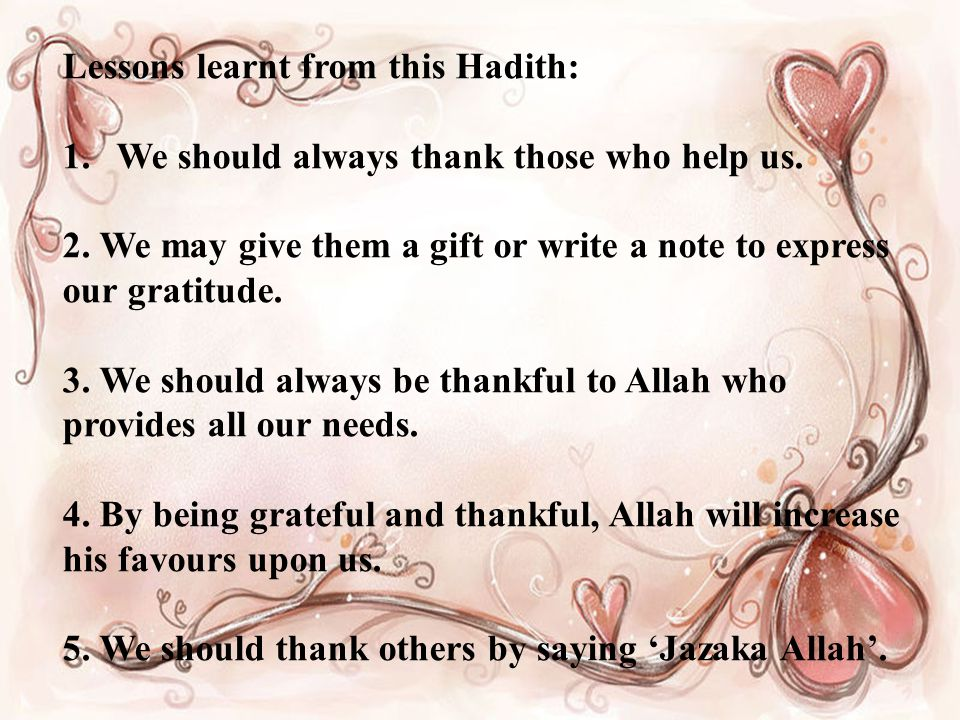 Lessons learnt from this Hadith: 1.We should always thank those who help us.