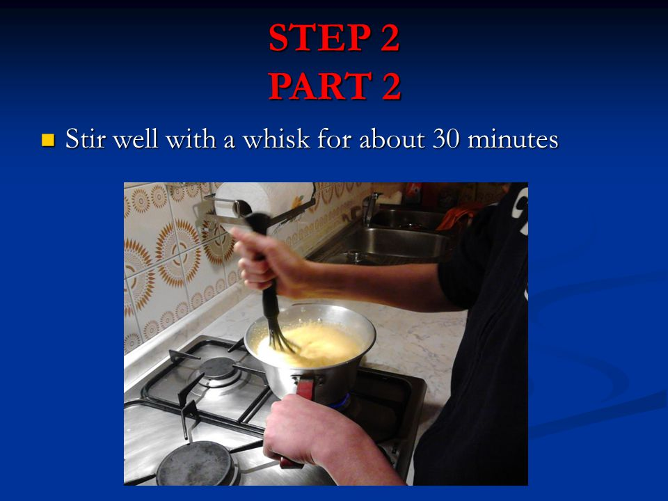 STEP 2 PART 2 Stir well with a whisk for about 30 minutes Stir well with a whisk for about 30 minutes